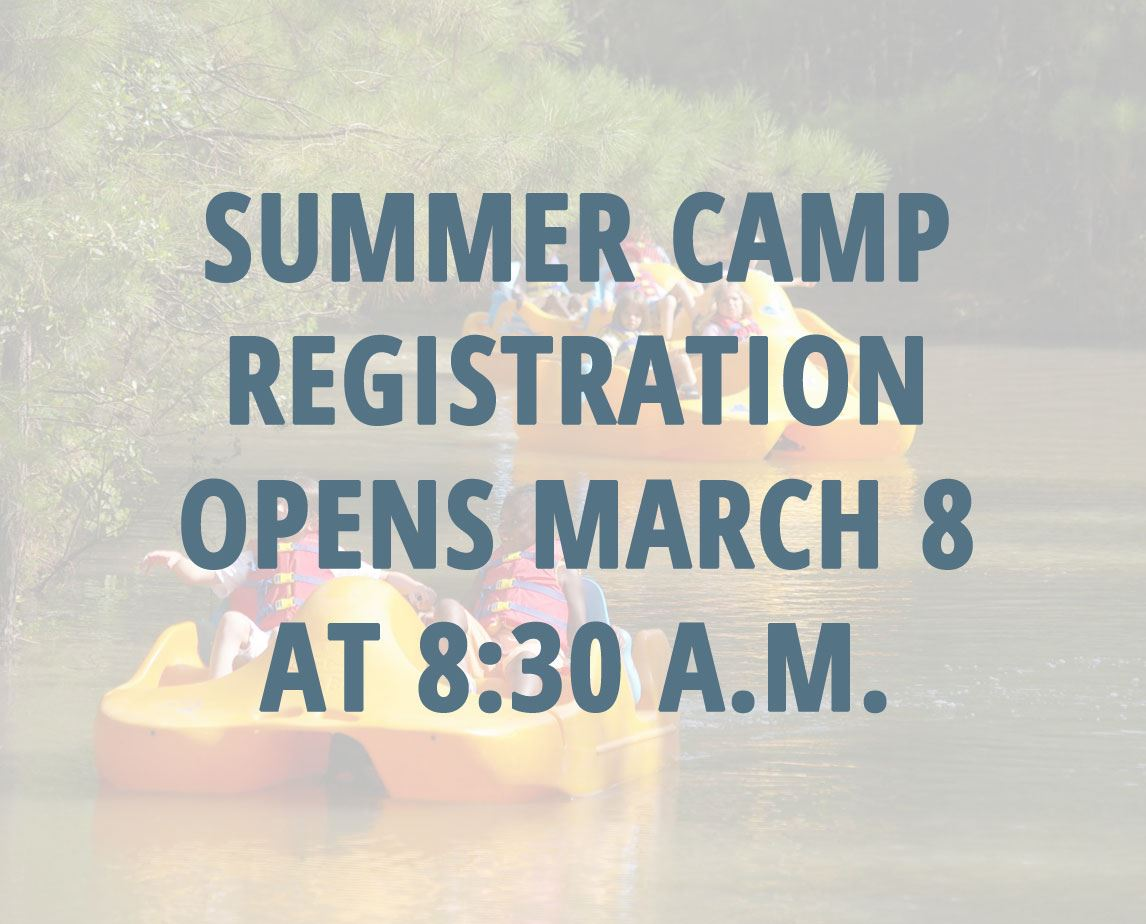 SUMMER CAMP REGISTRATION OPENS MARCH 8 AT 8:30 A.M.